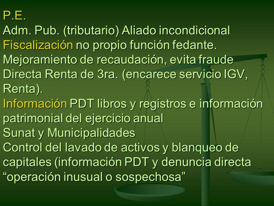 P.E. Adm. Pub. (tributario) Aliado incondicional Fiscalización no propio función fedante.