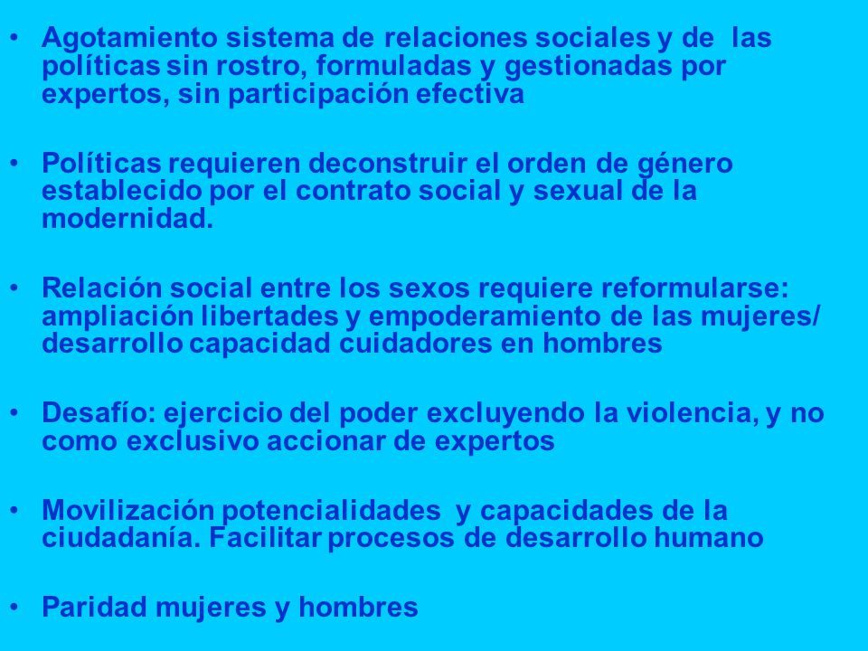 Agotamiento sistema de relaciones sociales y de las políticas sin rostro, formuladas y gestionadas por expertos, sin participación efectiva