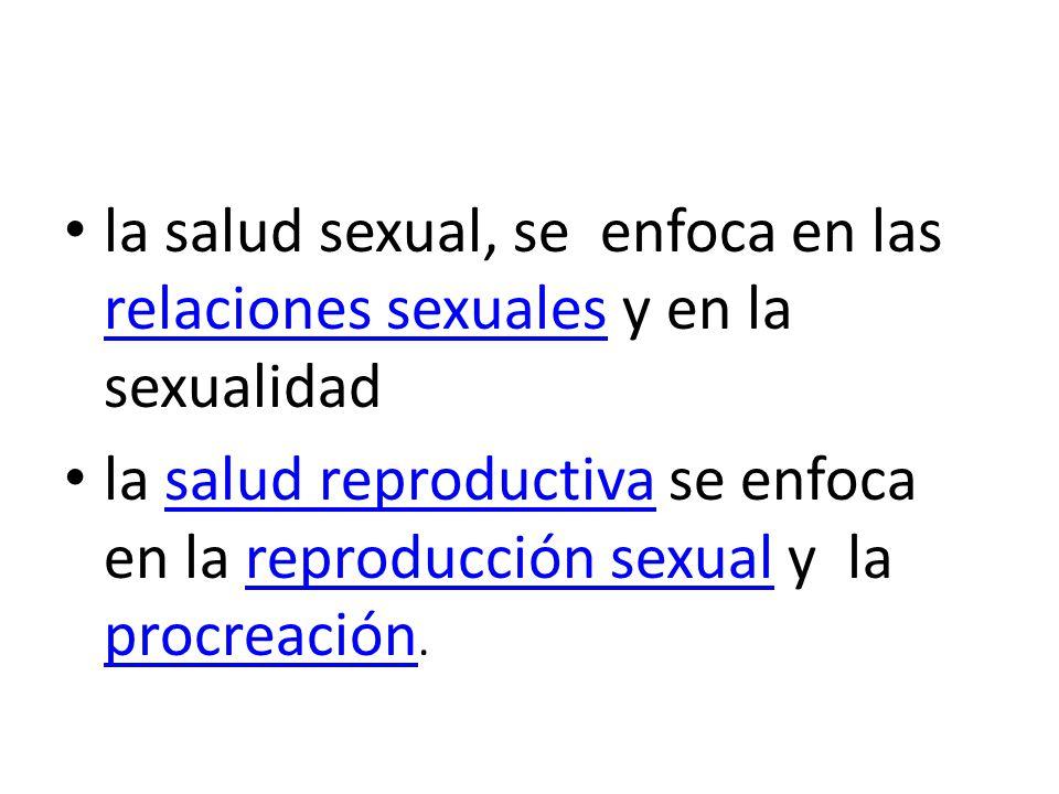 la salud sexual, se enfoca en las relaciones sexuales y en la sexualidad