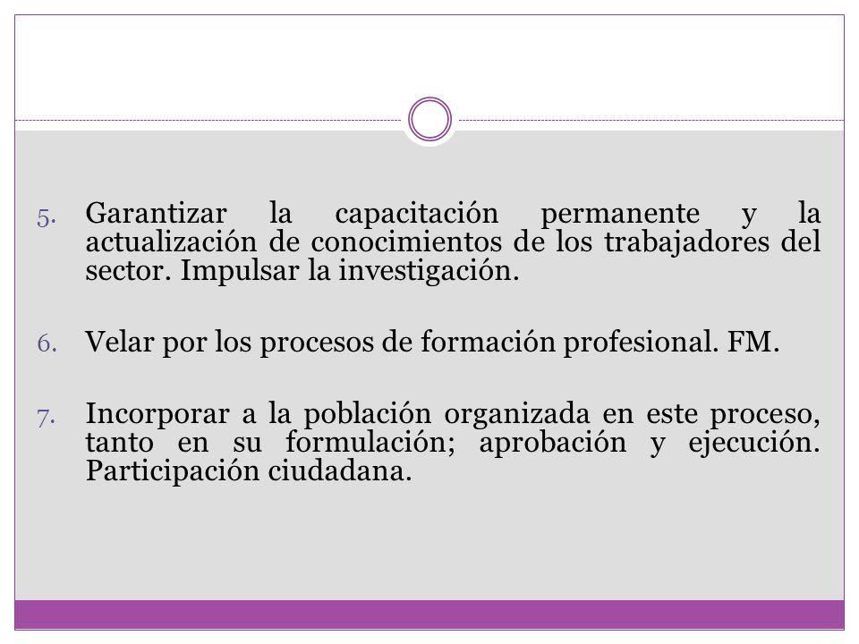 Garantizar la capacitación permanente y la actualización de conocimientos de los trabajadores del sector. Impulsar la investigación.