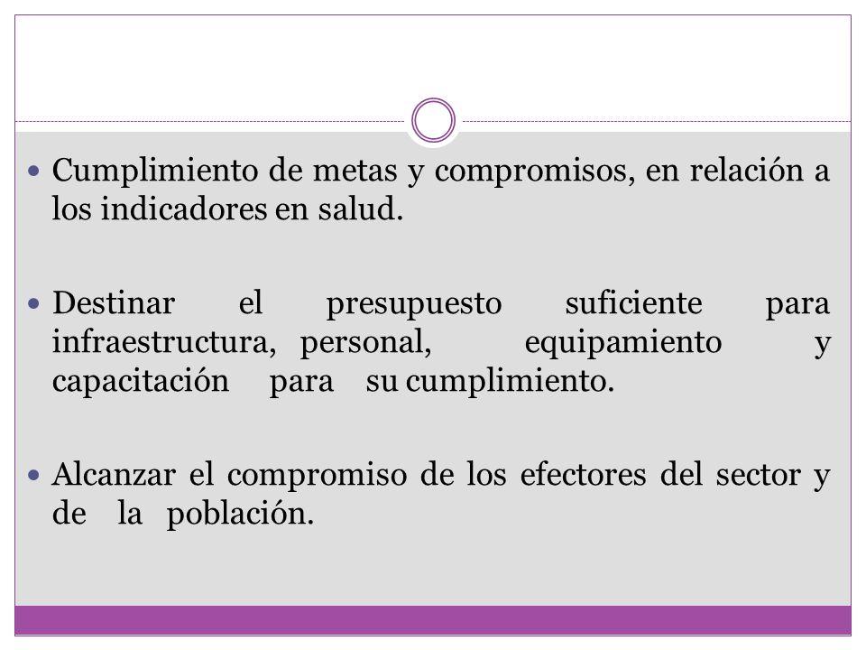 Cumplimiento de metas y compromisos, en relación a los indicadores en salud.