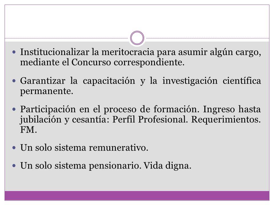 Institucionalizar la meritocracia para asumir algún cargo, mediante el Concurso correspondiente.