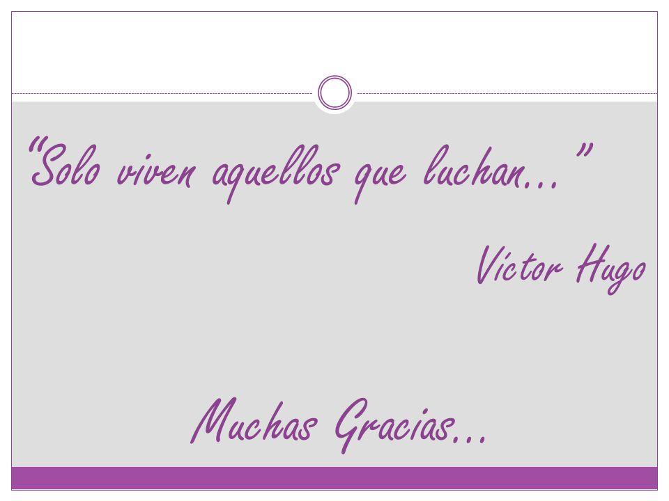 Solo viven aquellos que luchan… Víctor Hugo
