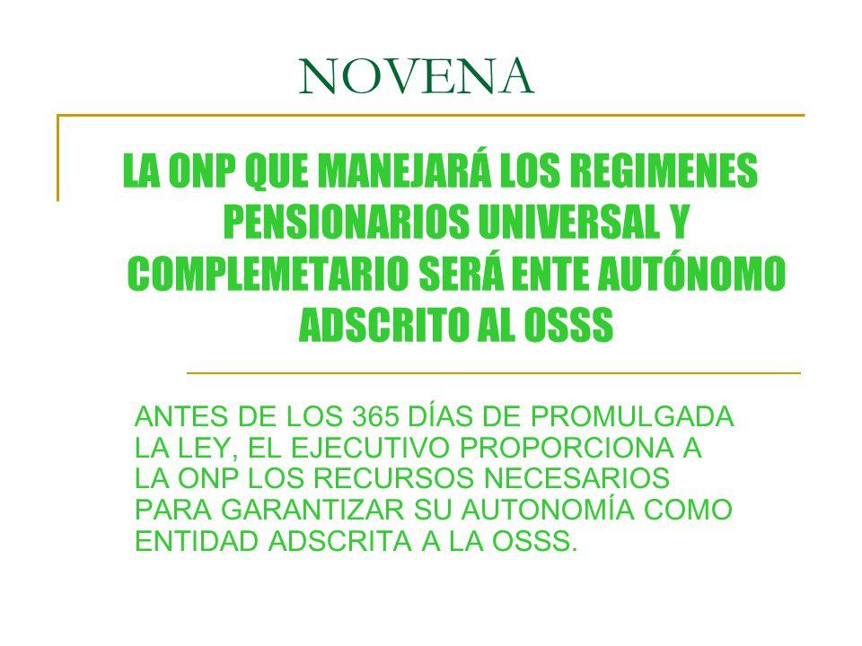 NOVENA LA ONP QUE MANEJARÁ LOS REGIMENES PENSIONARIOS UNIVERSAL Y COMPLEMETARIO SERÁ ENTE AUTÓNOMO ADSCRITO AL OSSS.