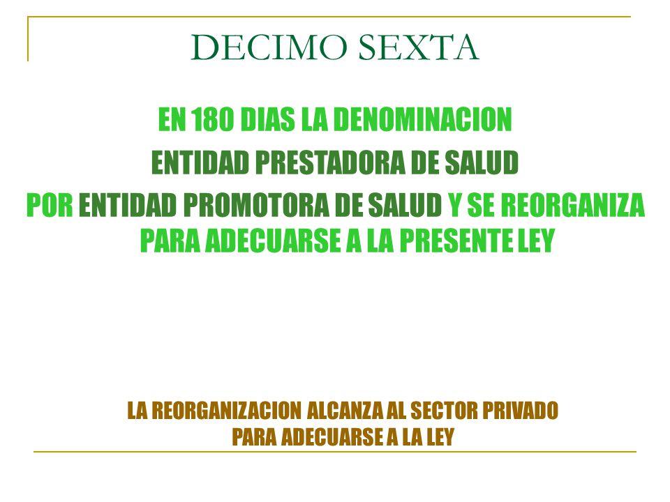 DECIMO SEXTA EN 180 DIAS LA DENOMINACION ENTIDAD PRESTADORA DE SALUD