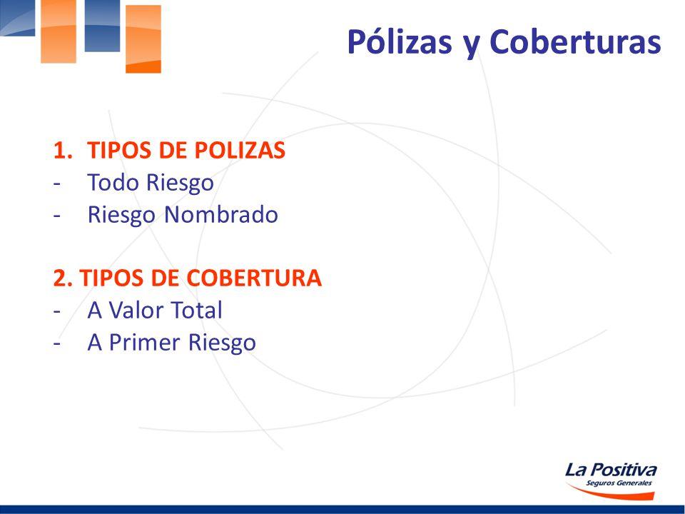 Pólizas y Coberturas TIPOS DE POLIZAS Todo Riesgo Riesgo Nombrado