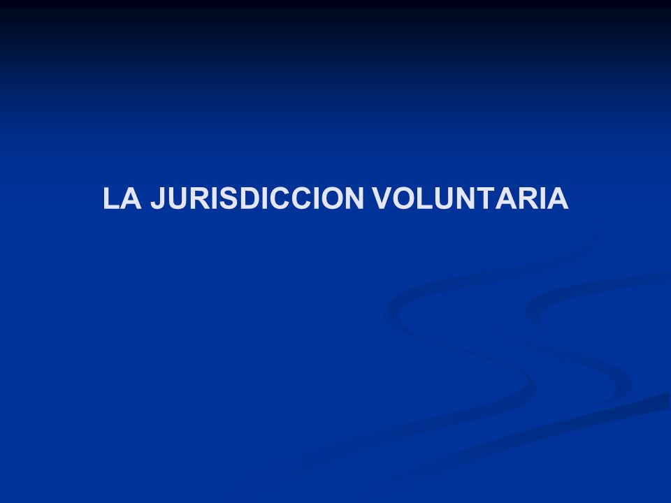 LA JURISDICCION VOLUNTARIA
