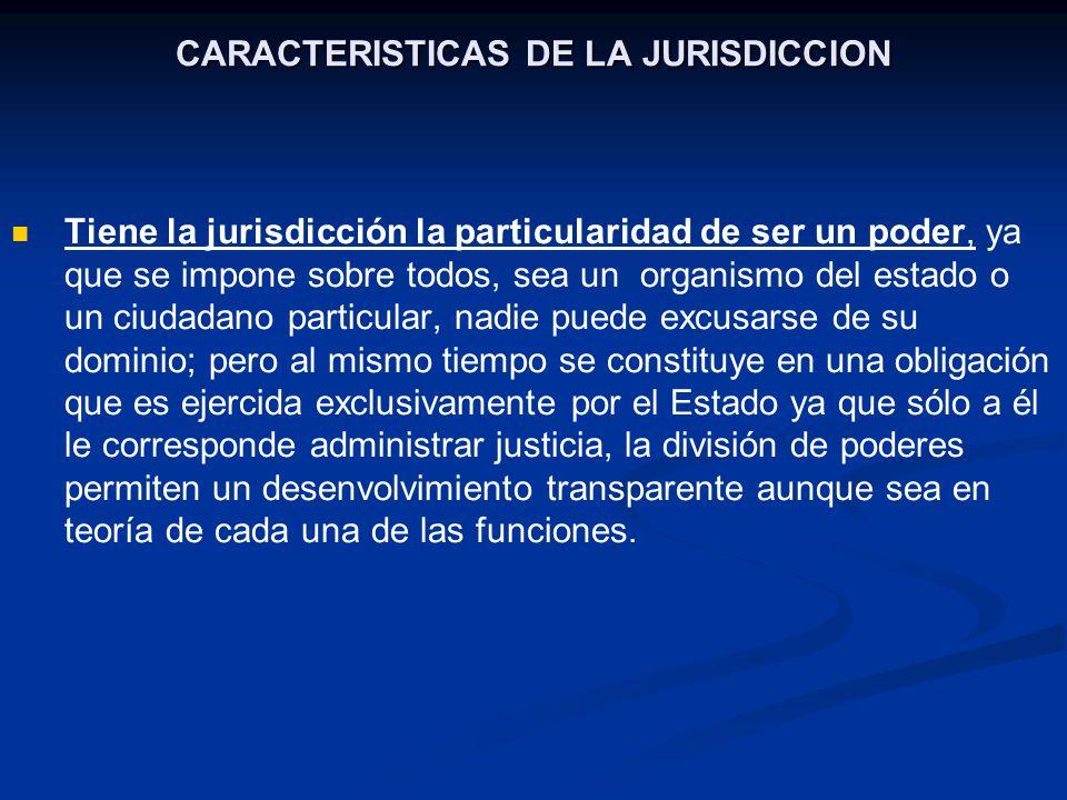 CARACTERISTICAS DE LA JURISDICCION