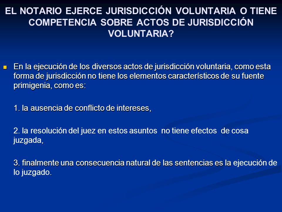 EL NOTARIO EJERCE JURISDICCIÓN VOLUNTARIA O TIENE COMPETENCIA SOBRE ACTOS DE JURISDICCIÓN VOLUNTARIA