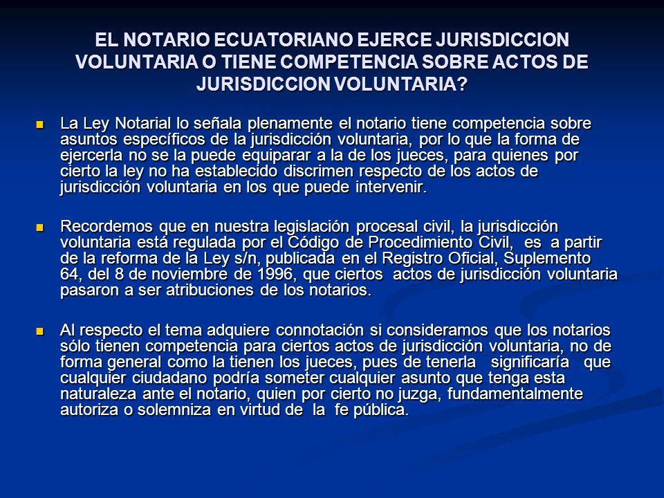 EL NOTARIO ECUATORIANO EJERCE JURISDICCION VOLUNTARIA O TIENE COMPETENCIA SOBRE ACTOS DE JURISDICCION VOLUNTARIA