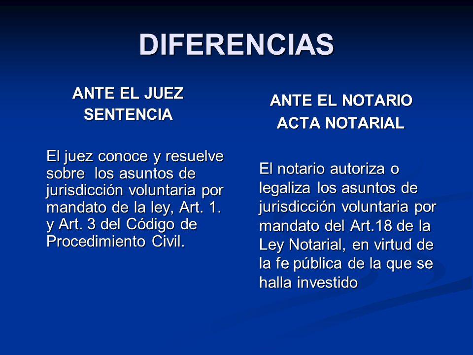 DIFERENCIAS ANTE EL JUEZ ANTE EL NOTARIO SENTENCIA ACTA NOTARIAL