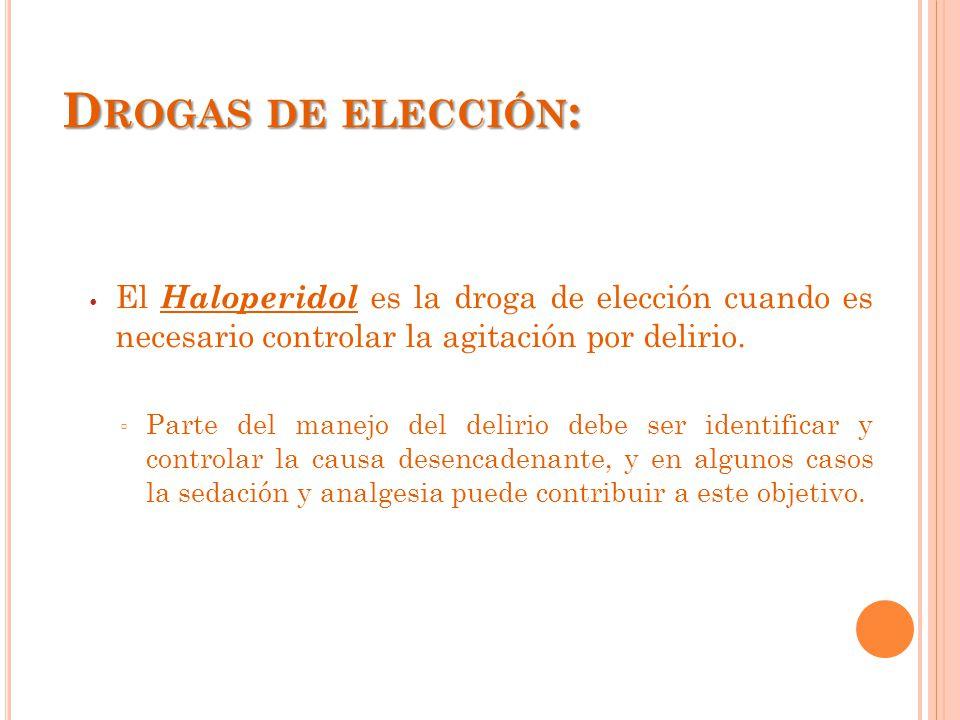 Drogas de elección: El Haloperidol es la droga de elección cuando es necesario controlar la agitación por delirio.