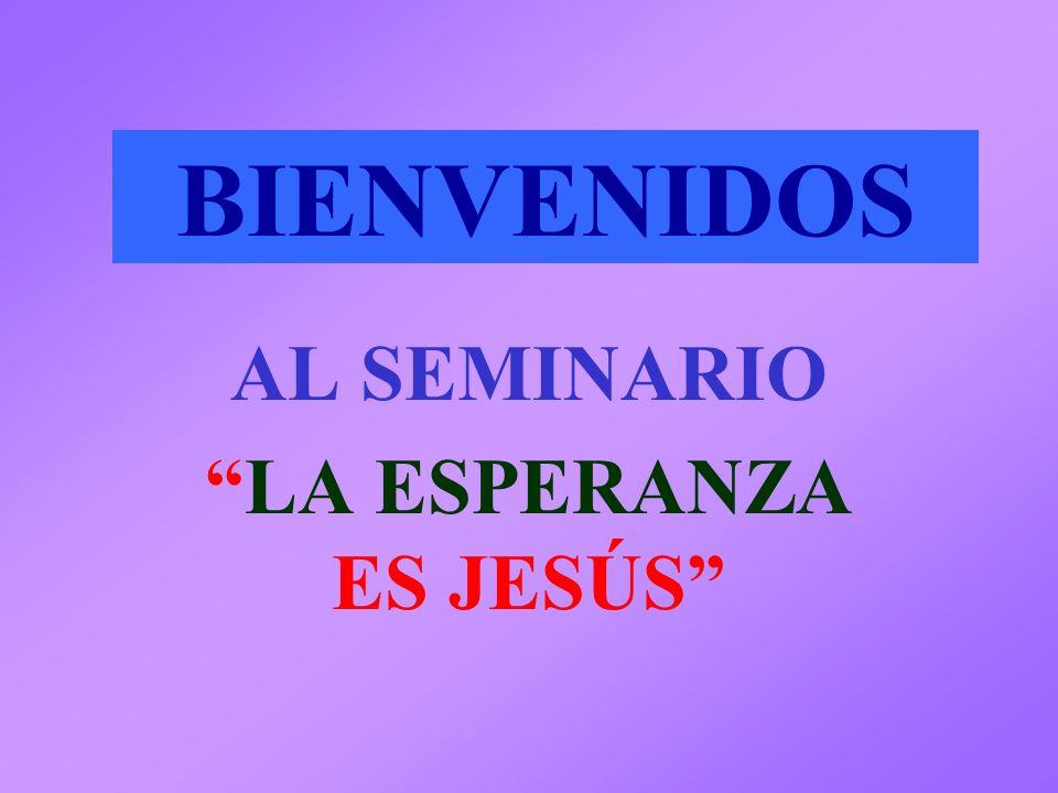 AL SEMINARIO LA ESPERANZA ES JESÚS