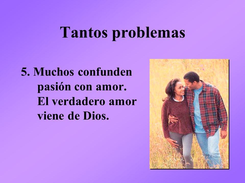 Tantos problemas 5. Muchos confunden pasión con amor.
