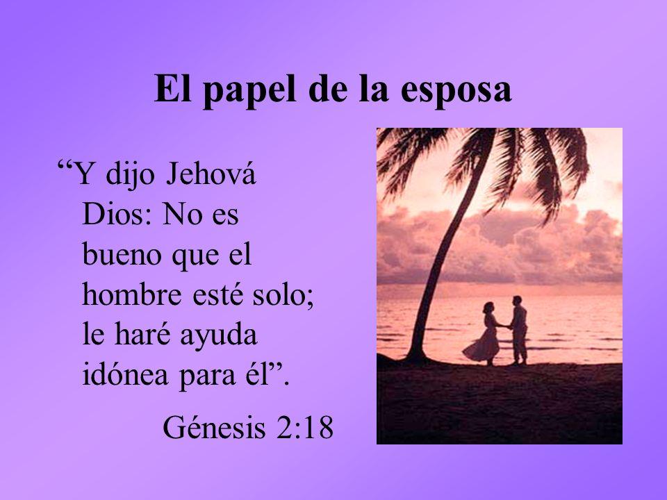 El papel de la esposa Y dijo Jehová Dios: No es bueno que el hombre esté solo; le haré ayuda idónea para él .