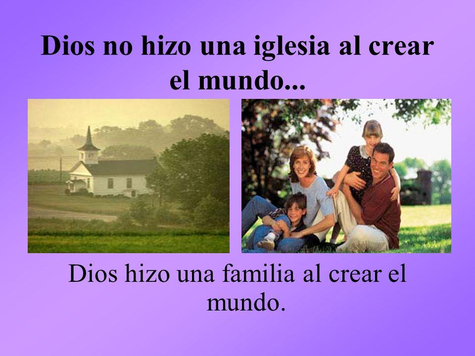 Dios no hizo una iglesia al crear el mundo...