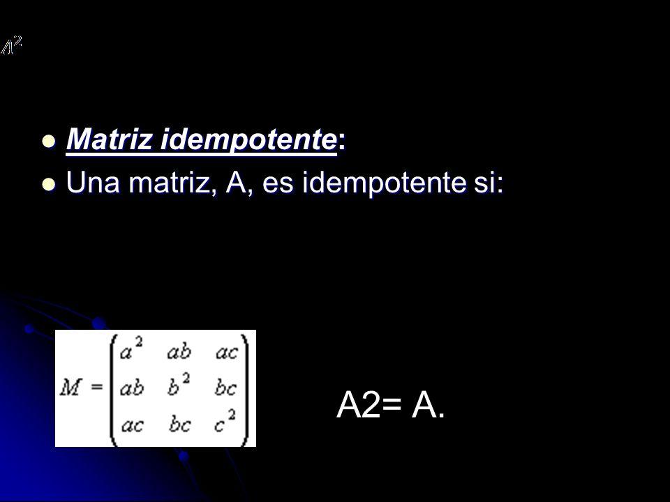 Matriz idempotente: Una matriz, A, es idempotente si: A2= A.