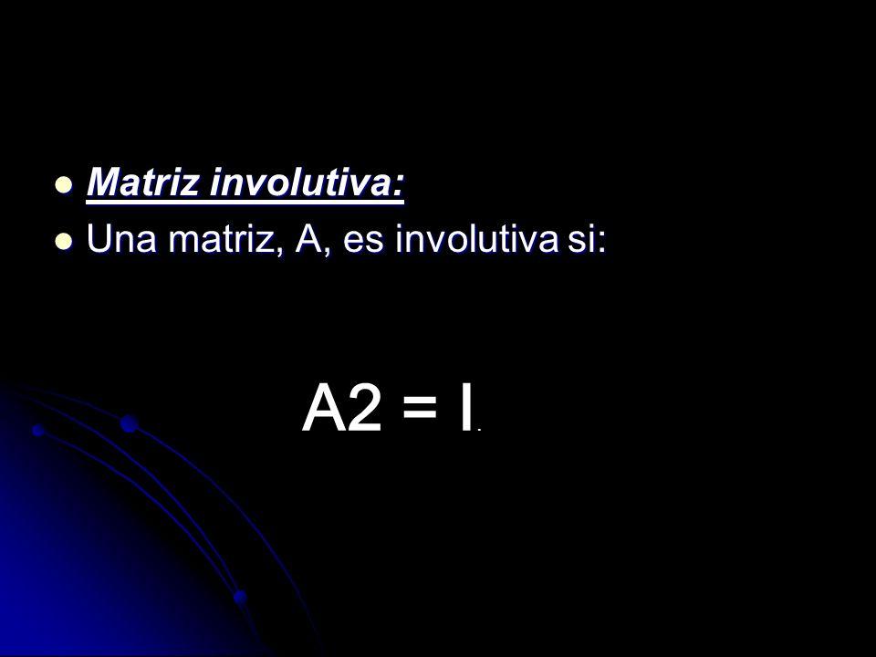 Matriz involutiva: Una matriz, A, es involutiva si: A2 = I.