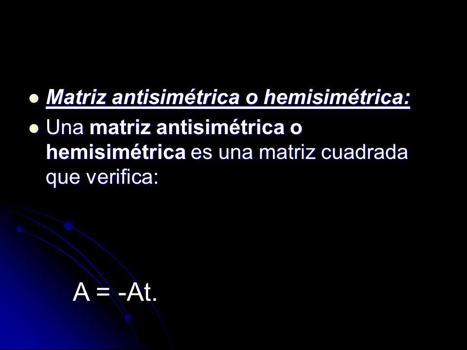 A = -At. Matriz antisimétrica o hemisimétrica: