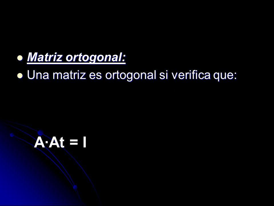Matriz ortogonal: Una matriz es ortogonal si verifica que: A·At = I