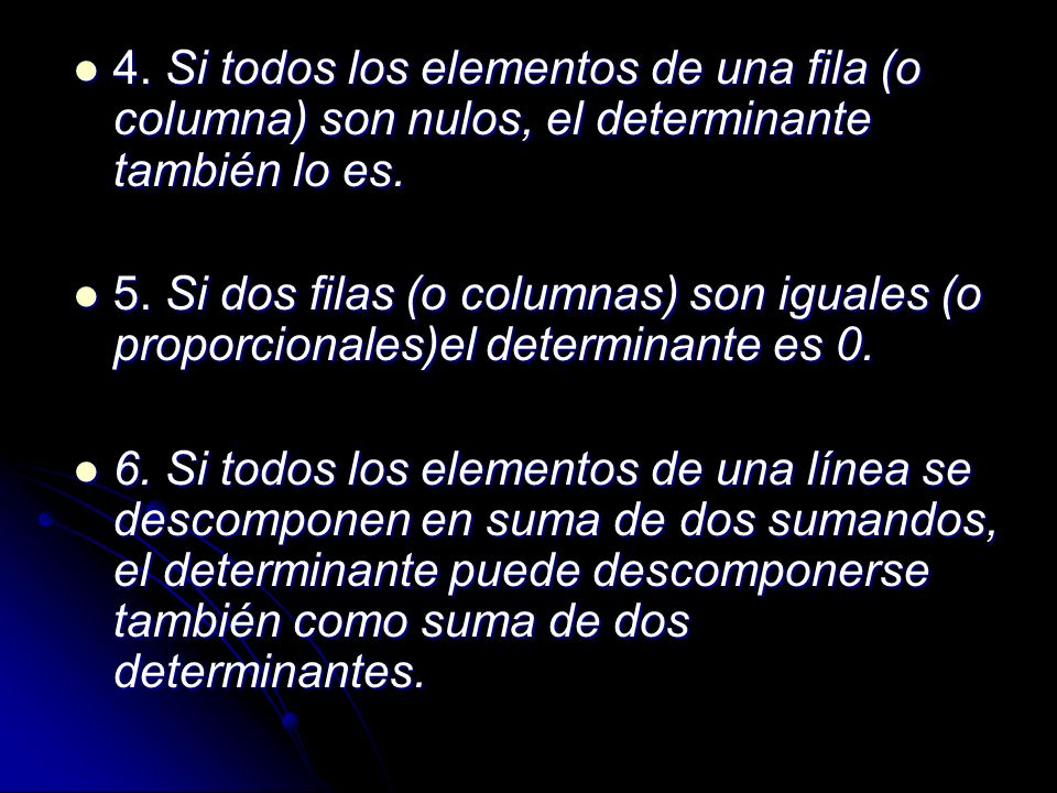 4. Si todos los elementos de una fila (o columna) son nulos, el determinante también lo es.