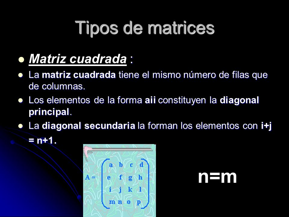 n=m Tipos de matrices Matriz cuadrada :