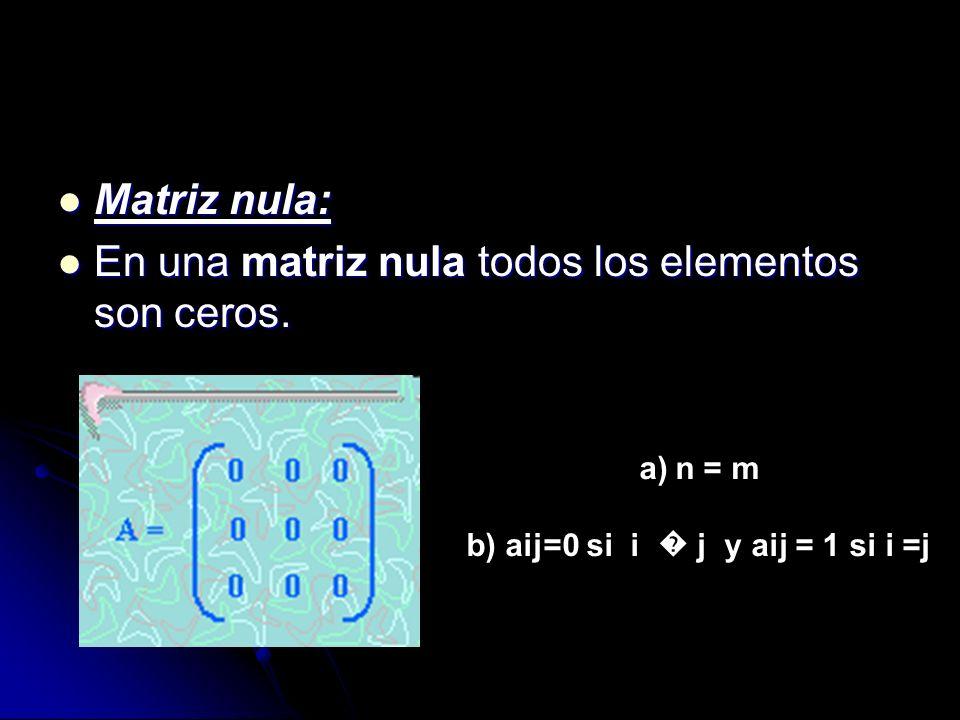 b) aij=0 si i � j y aij = 1 si i =j