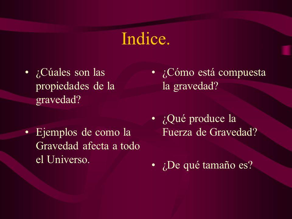 Indice. ¿Cúales son las propiedades de la gravedad
