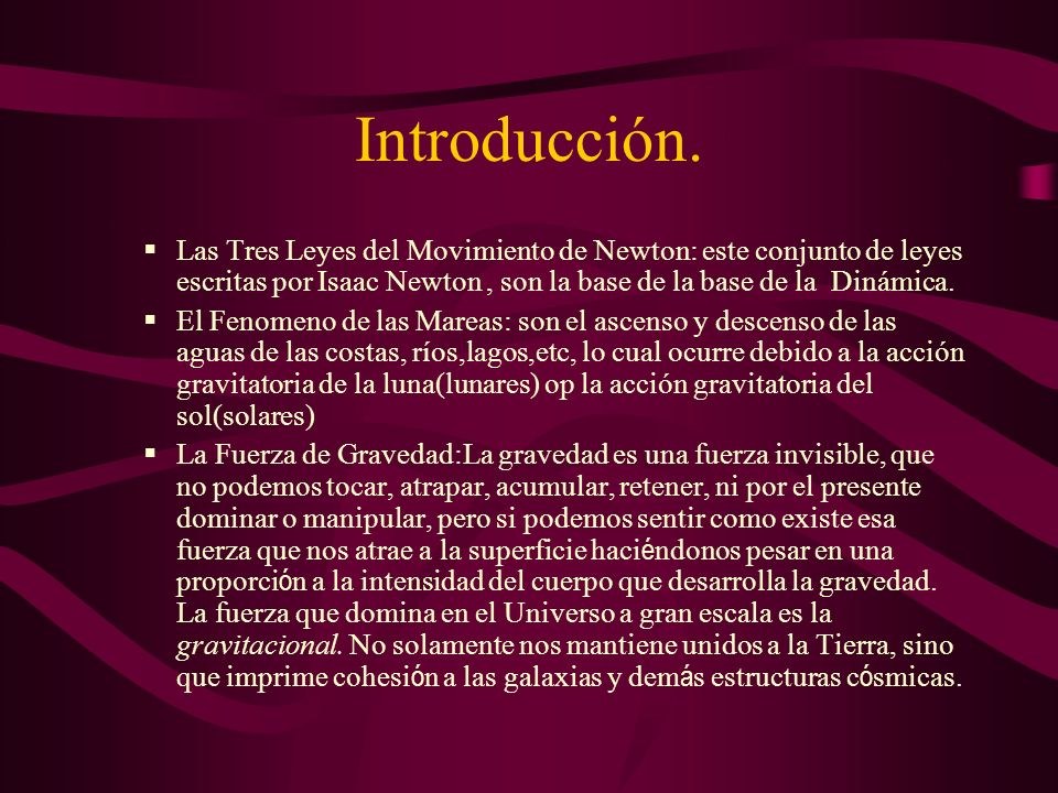 Introducción. Las Tres Leyes del Movimiento de Newton: este conjunto de leyes escritas por Isaac Newton , son la base de la base de la Dinámica.