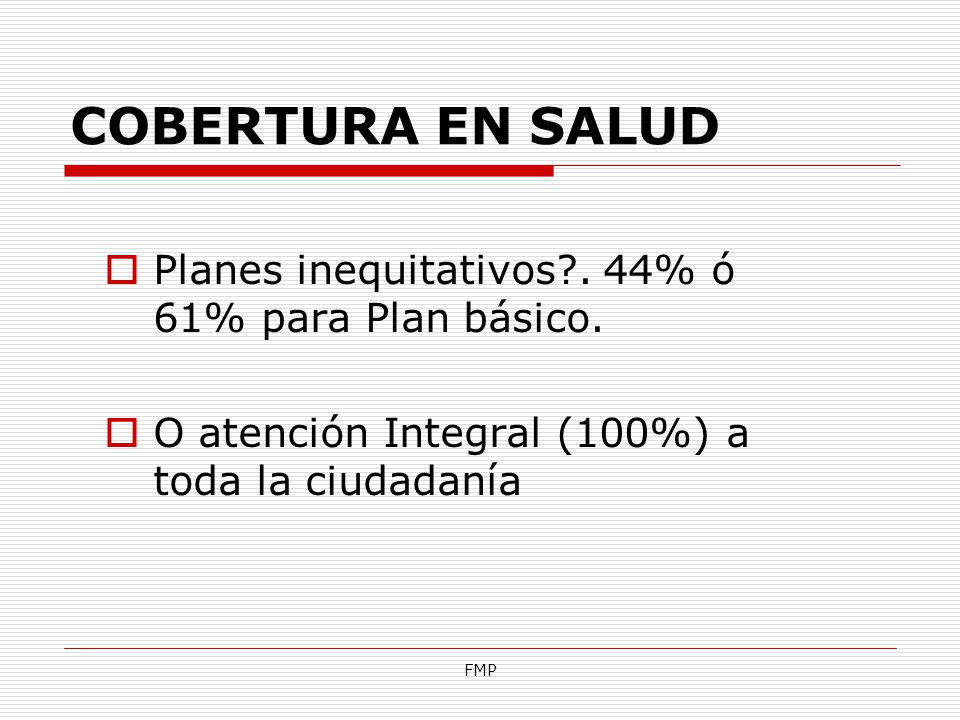 COBERTURA EN SALUD Planes inequitativos . 44% ó 61% para Plan básico.