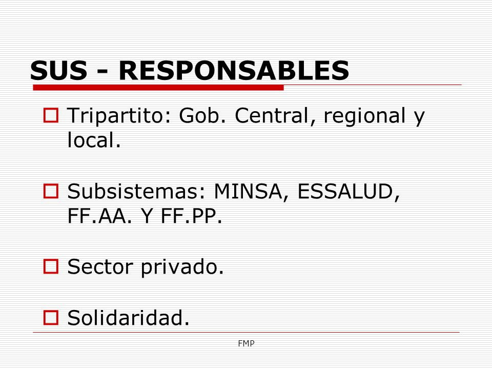 SUS - RESPONSABLES Tripartito: Gob. Central, regional y local.