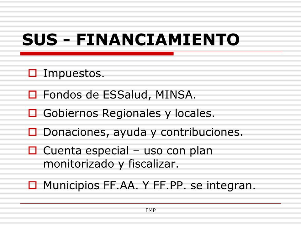SUS - FINANCIAMIENTO Impuestos. Fondos de ESSalud, MINSA.