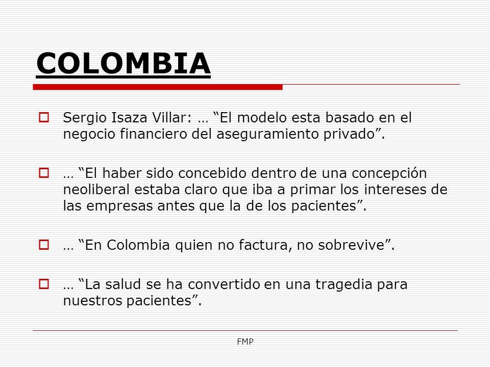 COLOMBIA Sergio Isaza Villar: … El modelo esta basado en el negocio financiero del aseguramiento privado .