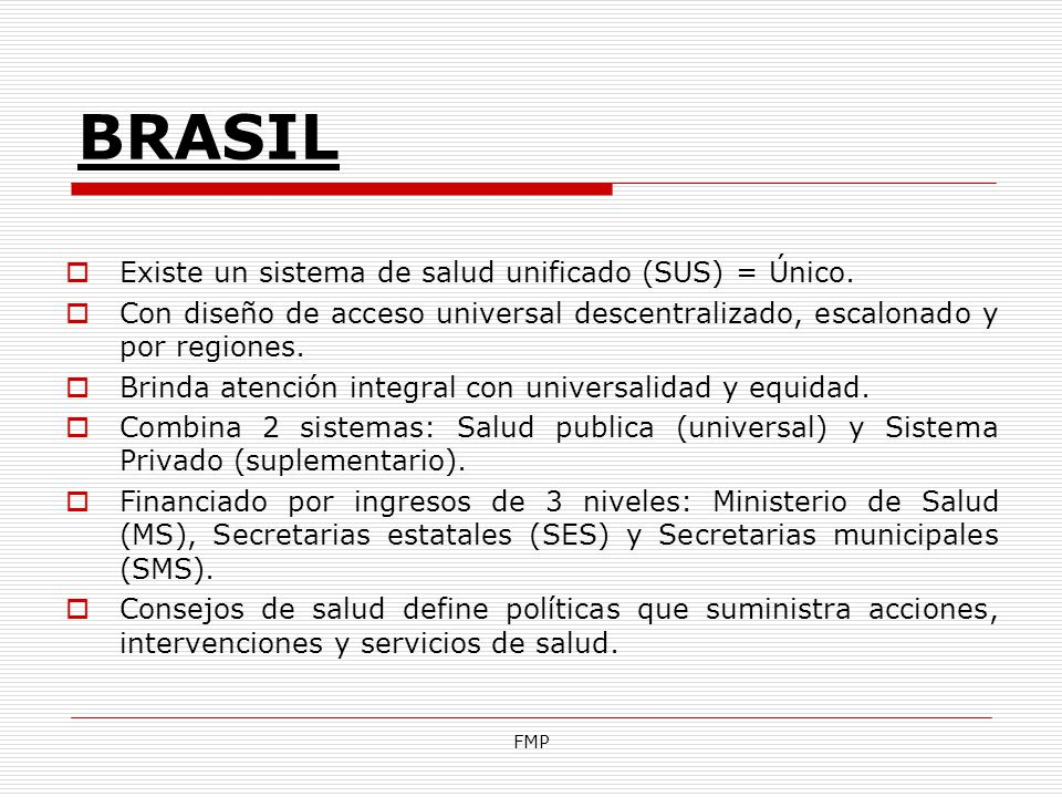 BRASIL Existe un sistema de salud unificado (SUS) = Único.