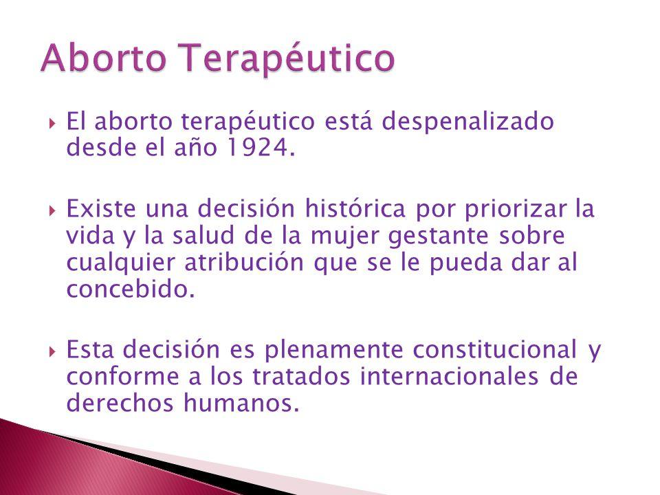 Aborto Terapéutico El aborto terapéutico está despenalizado desde el año 1924.