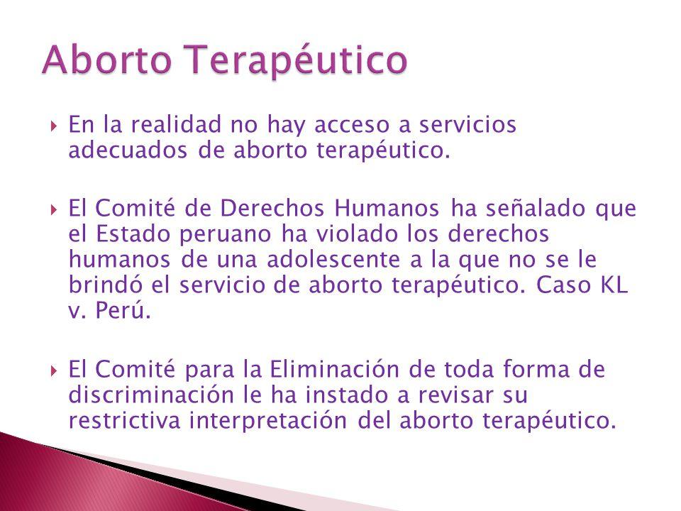 Aborto Terapéutico En la realidad no hay acceso a servicios adecuados de aborto terapéutico.