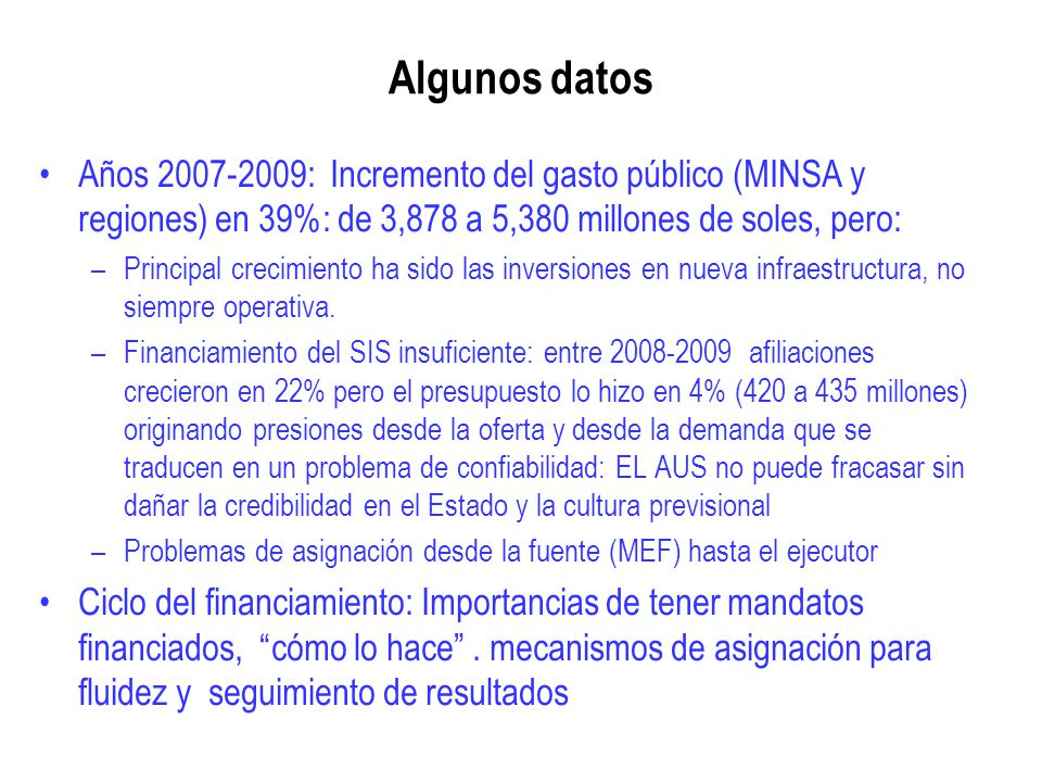 Algunos datos Años 2007-2009: Incremento del gasto público (MINSA y regiones) en 39%: de 3,878 a 5,380 millones de soles, pero: