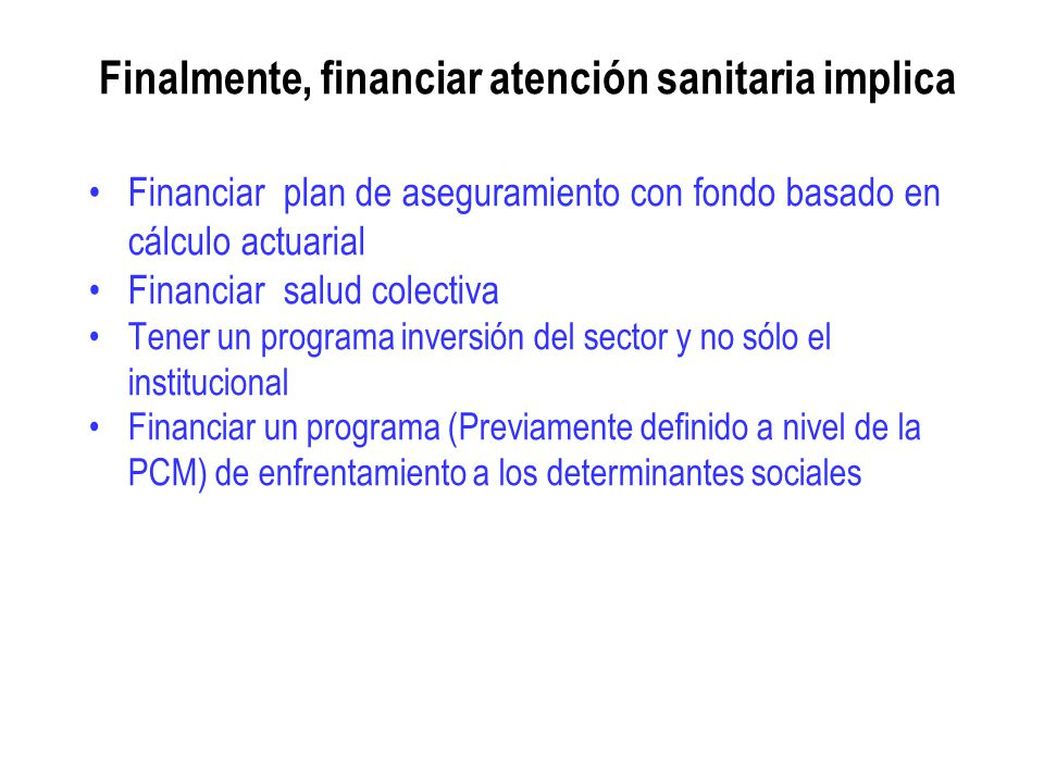Finalmente, financiar atención sanitaria implica
