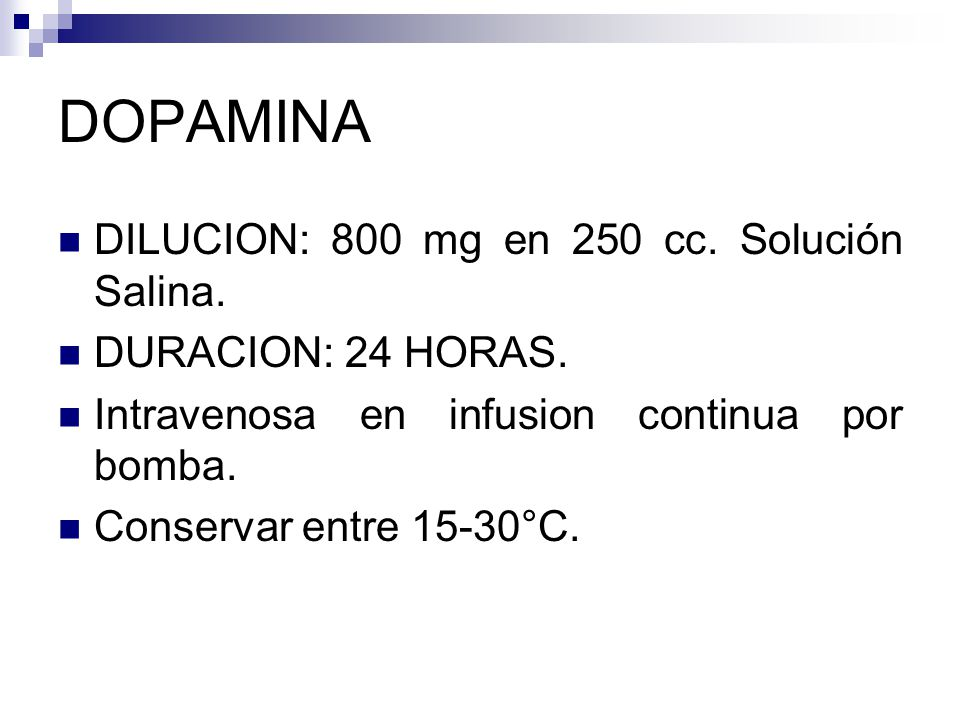 DOPAMINA DILUCION: 800 mg en 250 cc. Solución Salina.