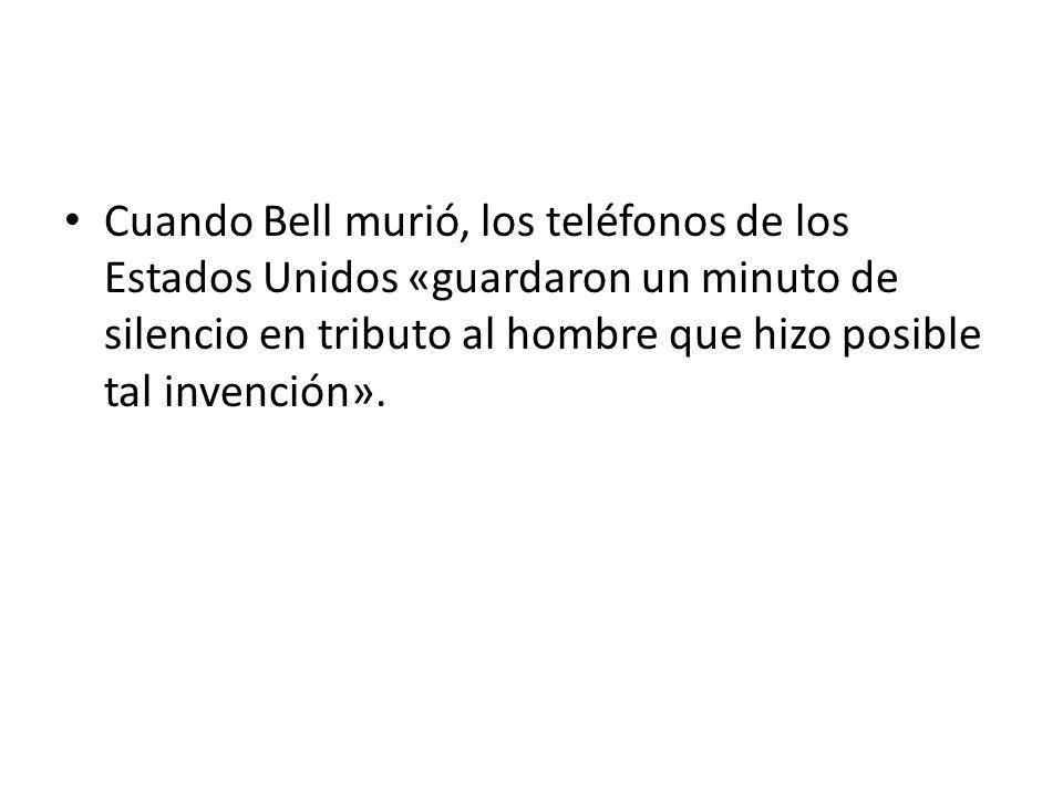 Cuando Bell murió, los teléfonos de los Estados Unidos «guardaron un minuto de silencio en tributo al hombre que hizo posible tal invención».