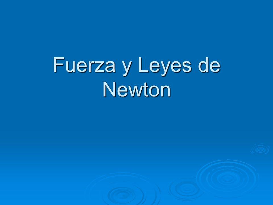 Fuerza y Leyes de Newton