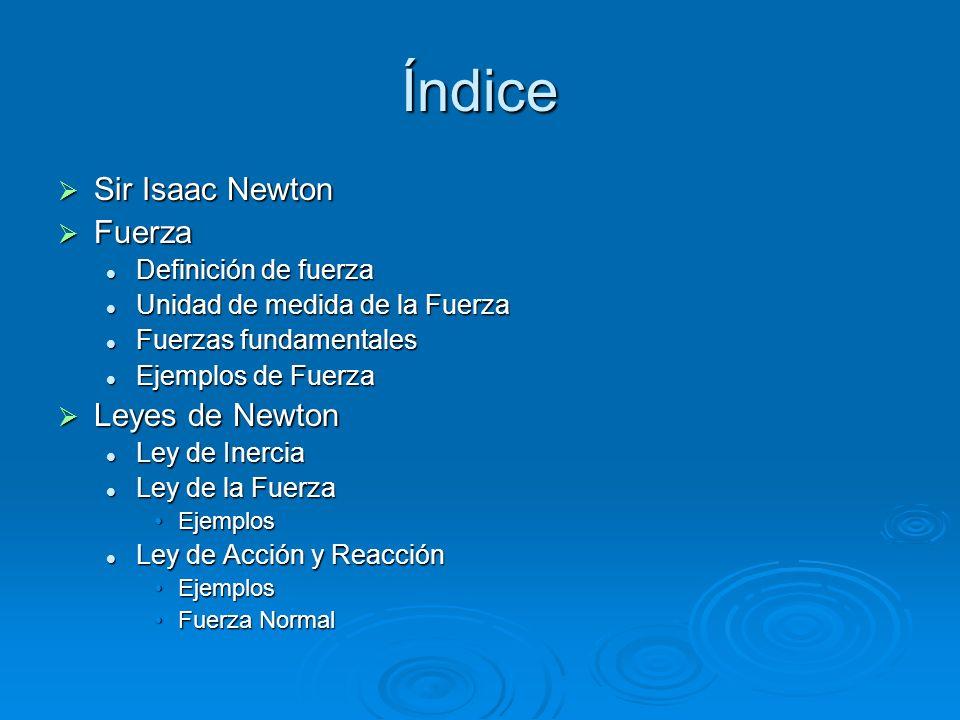 Índice Sir Isaac Newton Fuerza Leyes de Newton Definición de fuerza