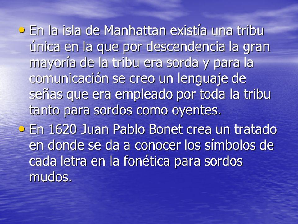 En la isla de Manhattan existía una tribu única en la que por descendencia la gran mayoría de la tribu era sorda y para la comunicación se creo un lenguaje de señas que era empleado por toda la tribu tanto para sordos como oyentes.