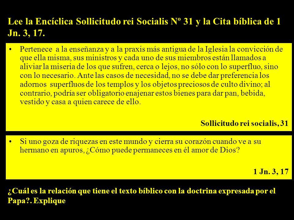 Lee la Encíclica Sollicitudo rei Socialis Nº 31 y la Cita bíblica de 1 Jn. 3, 17.