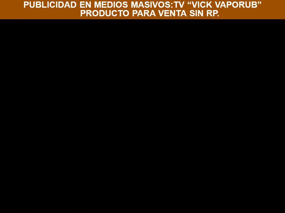 PUBLICIDAD EN MEDIOS MASIVOS:TV VICK VAPORUB PRODUCTO PARA VENTA SIN RP.