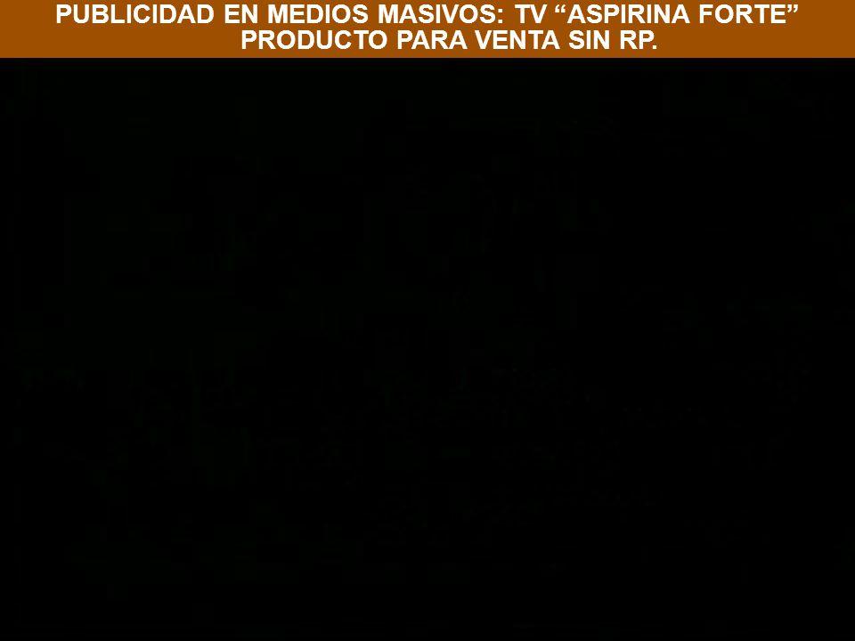 PUBLICIDAD EN MEDIOS MASIVOS: TV ASPIRINA FORTE PRODUCTO PARA VENTA SIN RP.