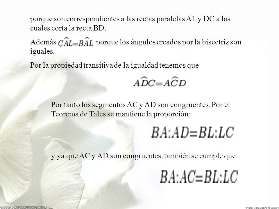 porque son correspondientes a las rectas paralelas AL y DC a las cuales corta la recta BD,