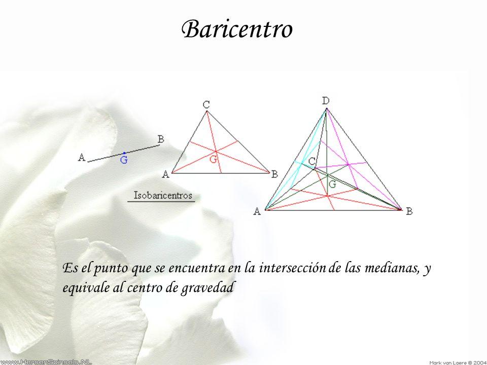 Baricentro Es el punto que se encuentra en la intersección de las medianas, y equivale al centro de gravedad.