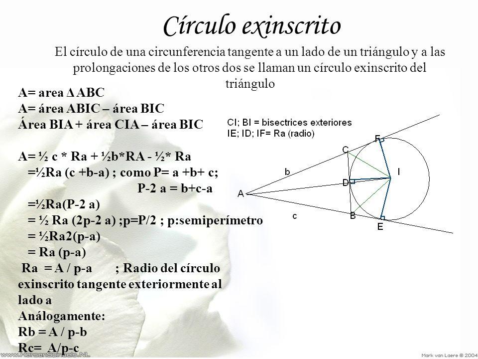 Círculo exinscrito El círculo de una circunferencia tangente a un lado de un triángulo y a las prolongaciones de los otros dos se llaman un círculo exinscrito del triángulo