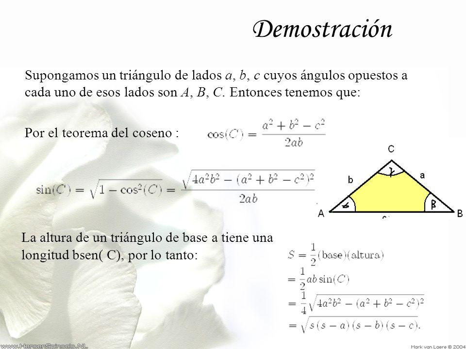 Demostración Supongamos un triángulo de lados a, b, c cuyos ángulos opuestos a cada uno de esos lados son A, B, C. Entonces tenemos que: